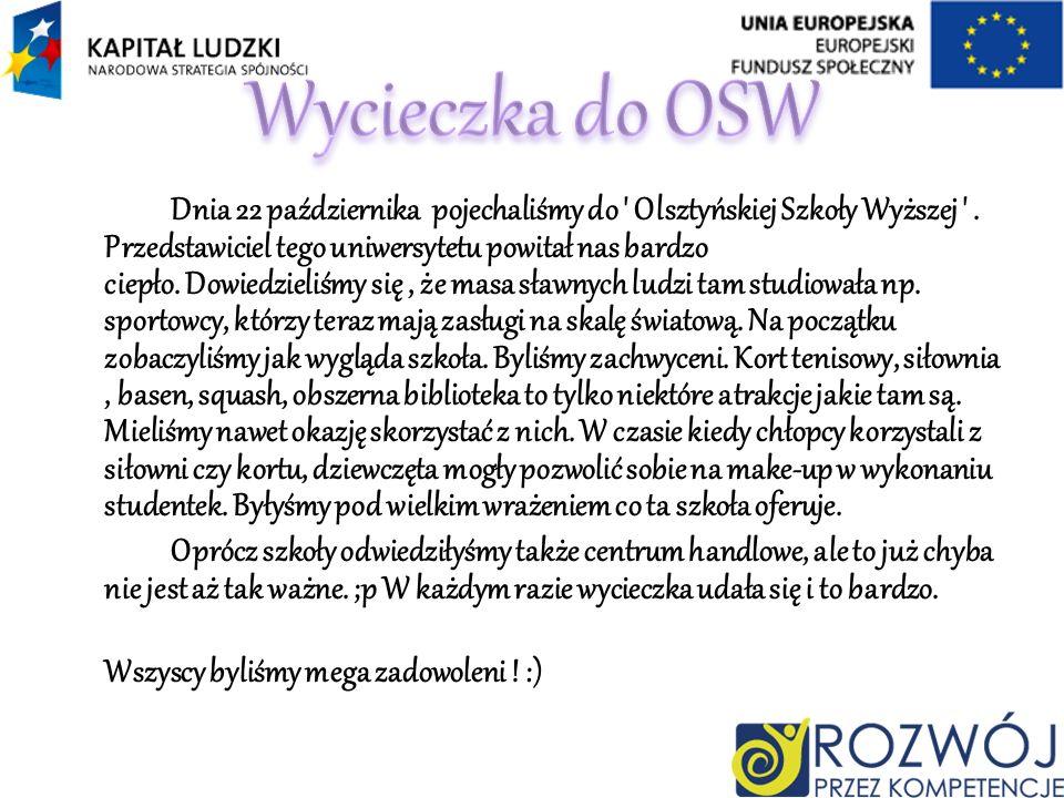 Dnia 22 października pojechaliśmy do ' Olsztyńskiej Szkoły Wyższej '. Przedstawiciel tego uniwersytetu powitał nas bardzo ciepło. Dowiedzieliśmy się,