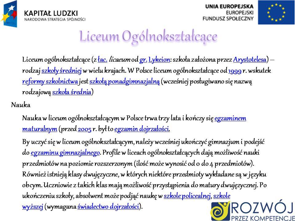 Liceum ogólnokształcące (z łac. licaeum od gr. Lykeion: szkoła założona przez Arystotelesa) – rodzaj szkoły średniej w wielu krajach. W Polsce liceum