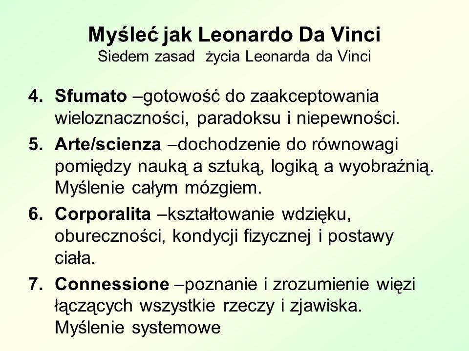 Myśleć jak Leonardo Da Vinci Siedem zasad życia Leonarda da Vinci 4.Sfumato –gotowość do zaakceptowania wieloznaczności, paradoksu i niepewności.
