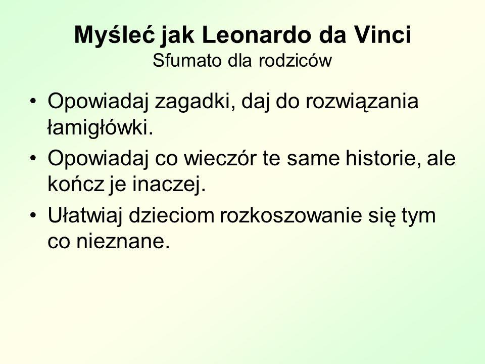 Myśleć jak Leonardo da Vinci Sfumato dla rodziców Opowiadaj zagadki, daj do rozwiązania łamigłówki.