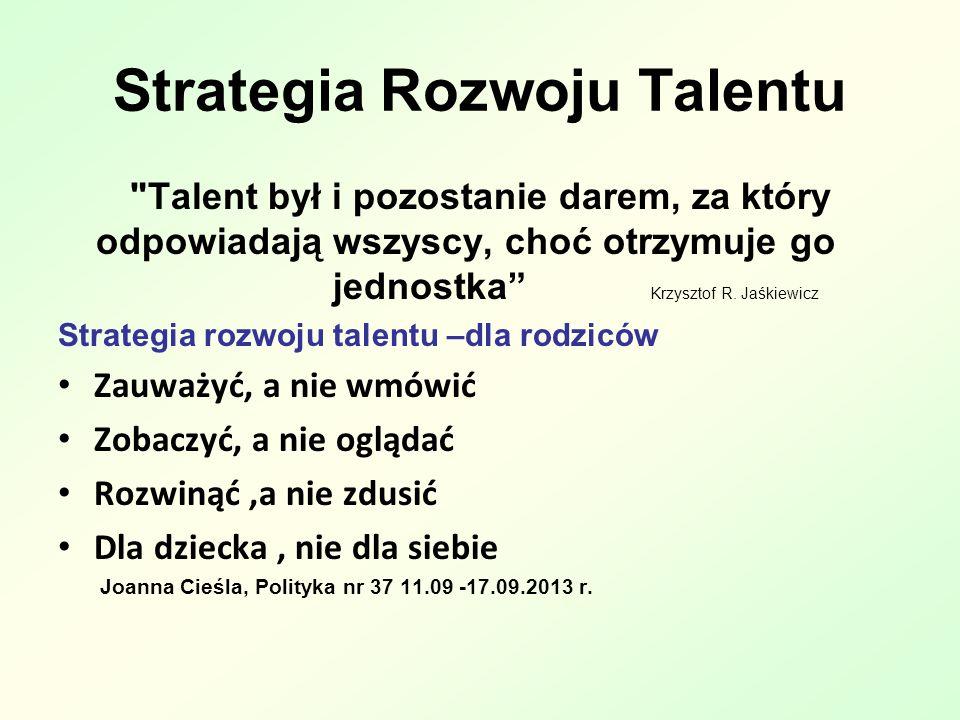 Strategia Rozwoju Talentu Talent był i pozostanie darem, za który odpowiadają wszyscy, choć otrzymuje go jednostka Krzysztof R.