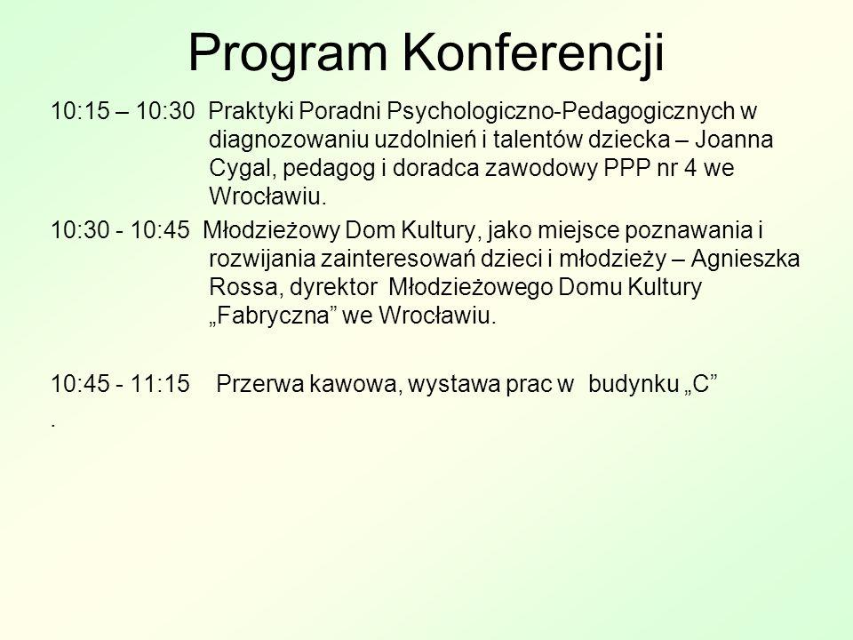 10:15 – 10:30 Praktyki Poradni Psychologiczno-Pedagogicznych w diagnozowaniu uzdolnień i talentów dziecka – Joanna Cygal, pedagog i doradca zawodowy PPP nr 4 we Wrocławiu.