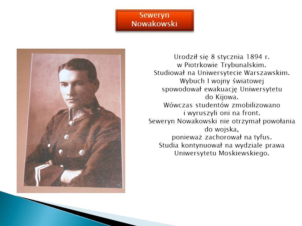 Seweryn Nowakowski Urodził się 8 stycznia 1894 r.w Piotrkowie Trybunalskim.