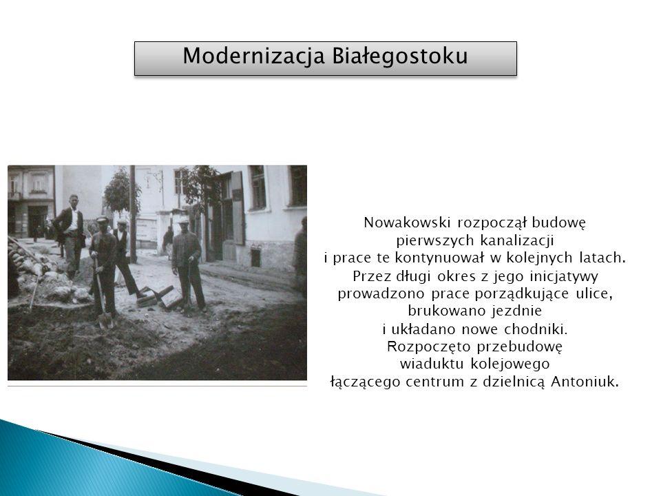 Nowakowski rozpoczął budowę pierwszych kanalizacji i prace te kontynuował w kolejnych latach.
