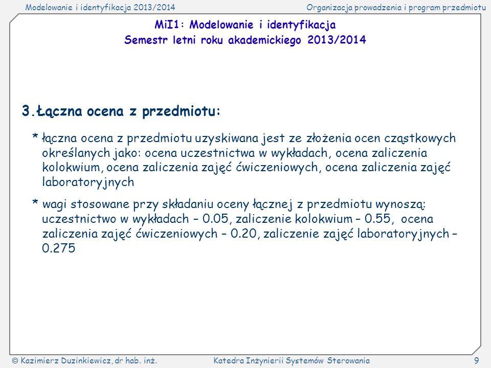 Modelowanie i identyfikacja 2013/2014Organizacja prowadzenia i program przedmiotu Kazimierz Duzinkiewicz, dr hab.