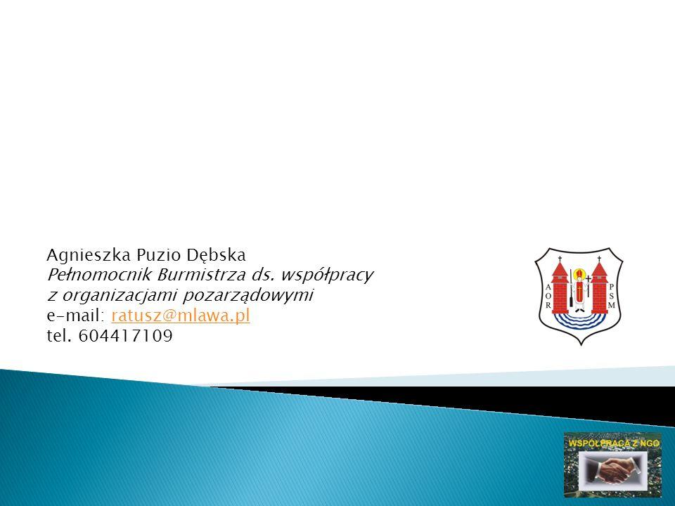 Agnieszka Puzio Dębska Pełnomocnik Burmistrza ds. współpracy z organizacjami pozarządowymi e-mail: ratusz@mlawa.plratusz@mlawa.pl tel. 604417109