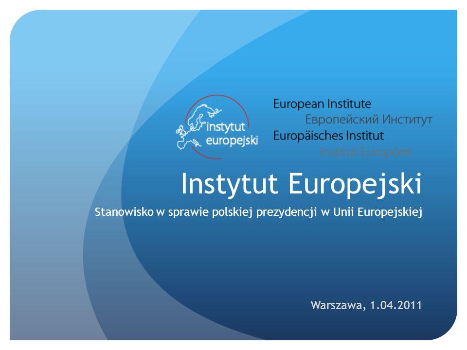 Instytut Europejski Stanowisko w sprawie polskiej prezydencji w Unii Europejskiej Warszawa, 1.04.2011