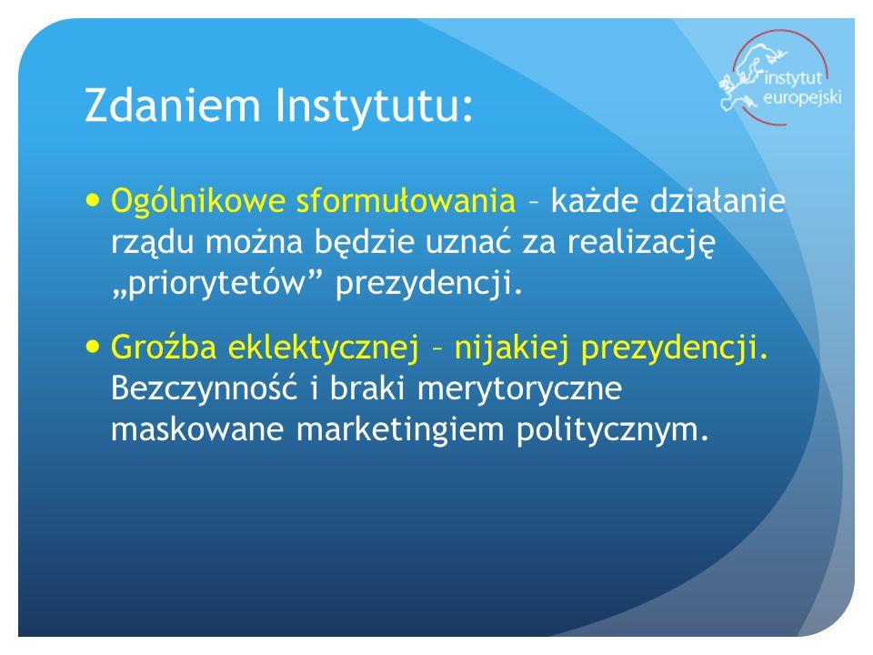 Zdaniem Instytutu: Ogólnikowe sformułowania – każde działanie rządu można będzie uznać za realizację priorytetów prezydencji.