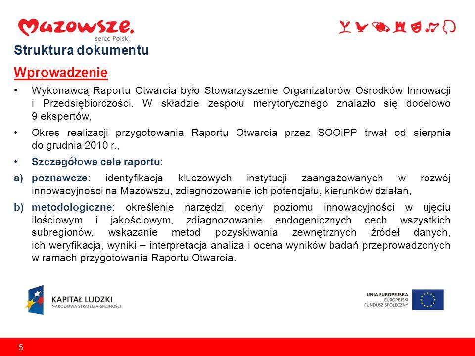 5 Struktura dokumentu Wprowadzenie Wykonawcą Raportu Otwarcia było Stowarzyszenie Organizatorów Ośrodków Innowacji i Przedsiębiorczości. W składzie ze