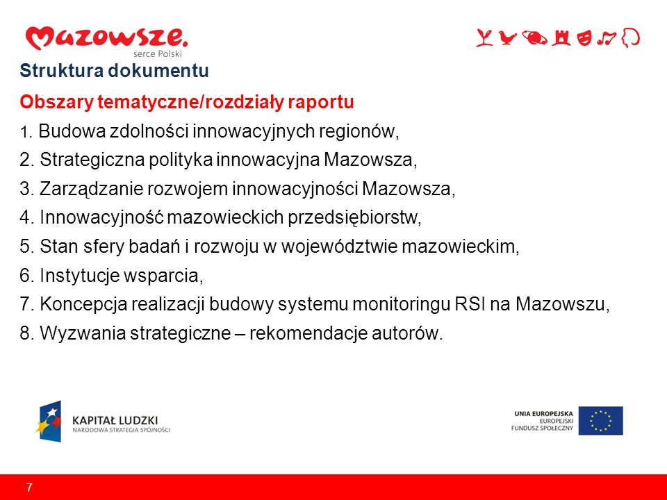 7 Struktura dokumentu Obszary tematyczne/rozdziały raportu 1. Budowa zdolności innowacyjnych regionów, 2. Strategiczna polityka innowacyjna Mazowsza,
