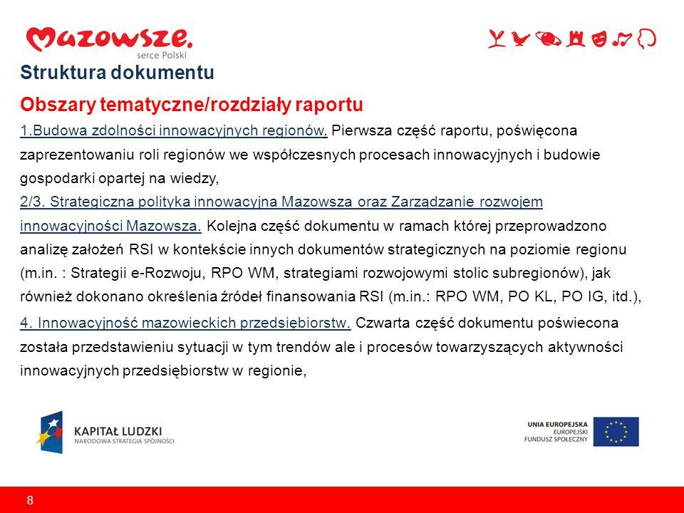 8 Struktura dokumentu Obszary tematyczne/rozdziały raportu 1.Budowa zdolności innowacyjnych regionów. Pierwsza część raportu, poświęcona zaprezentowan