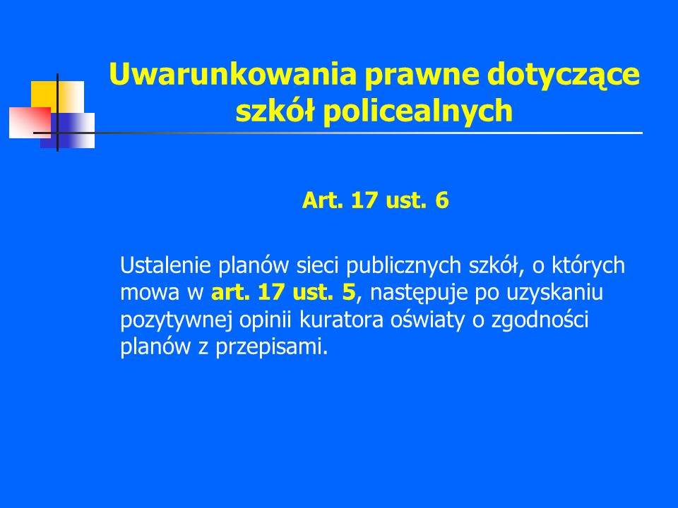 Uwarunkowania prawne dotyczące szkół policealnych Art. 17 ust. 6 Ustalenie planów sieci publicznych szkół, o których mowa w art. 17 ust. 5, następuje