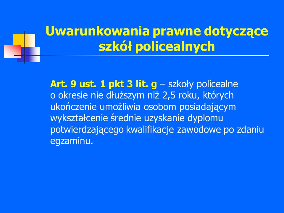 Uwarunkowania prawne dotyczące szkół policealnych Art. 9 ust. 1 pkt 3 lit. g – szkoły policealne o okresie nie dłuższym niż 2,5 roku, których ukończen