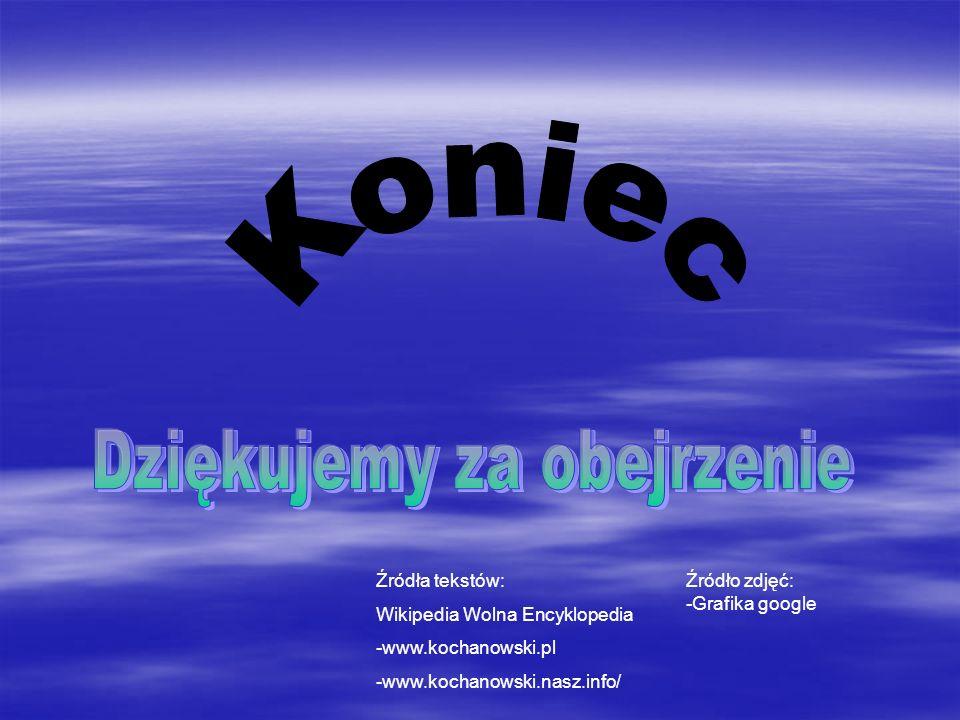 Źródło zdjęć: -Grafika google Źródła tekstów: Wikipedia Wolna Encyklopedia -www.kochanowski.pl -www.kochanowski.nasz.info/