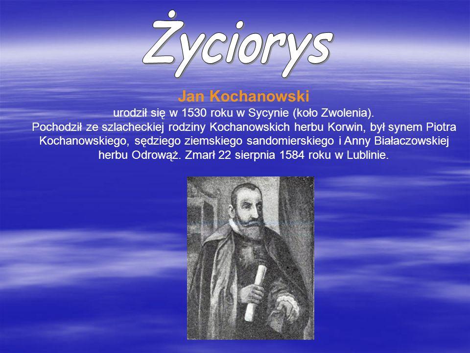 Jan Kochanowski urodził się w 1530 roku w Sycynie (koło Zwolenia). Pochodził ze szlacheckiej rodziny Kochanowskich herbu Korwin, był synem Piotra Koch