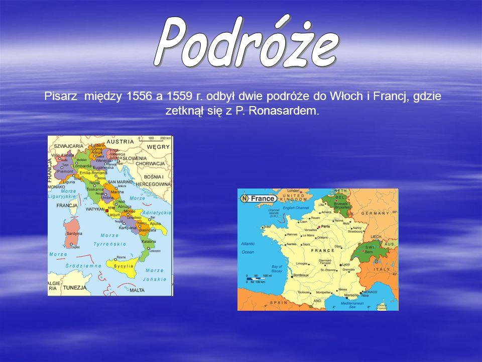 Pisarz między 1556 a 1559 r. odbył dwie podróże do Włoch i Francj, gdzie zetknął się z P. Ronasardem.