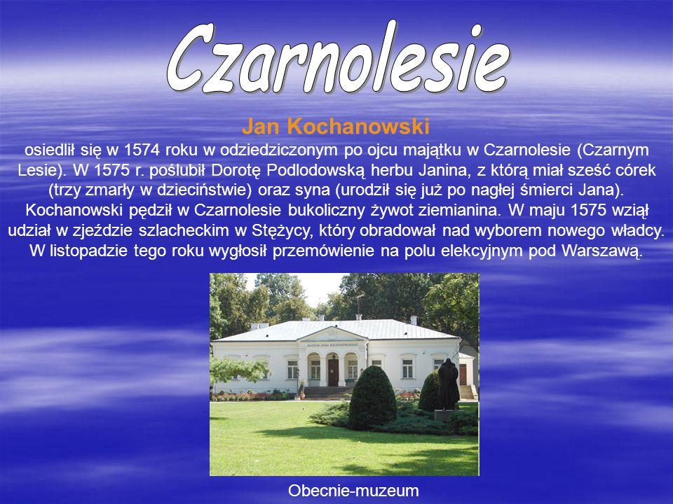 Jan Kochanowski osiedlił się w 1574 roku w odziedziczonym po ojcu majątku w Czarnolesie (Czarnym Lesie). W 1575 r. poślubił Dorotę Podlodowską herbu J