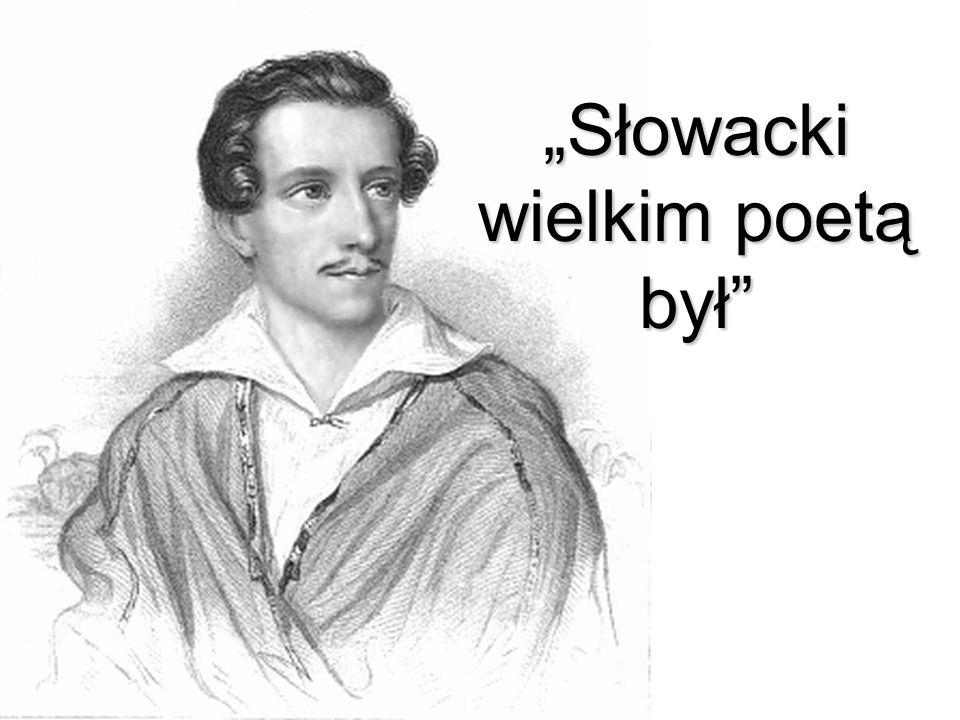 Słowacki wielkim poetą był