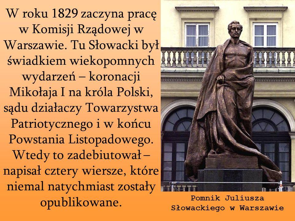 W roku 1829 zaczyna pracę w Komisji Rządowej w Warszawie. Tu Słowacki był świadkiem wiekopomnych wydarzeń – koronacji Mikołaja I na króla Polski, sądu