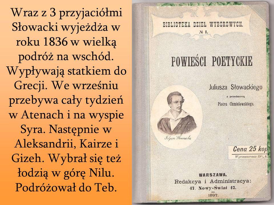 Wraz z 3 przyjaciółmi Słowacki wyjeżdża w roku 1836 w wielką podróż na wschód. Wypływają statkiem do Grecji. We wrześniu przebywa cały tydzień w Atena
