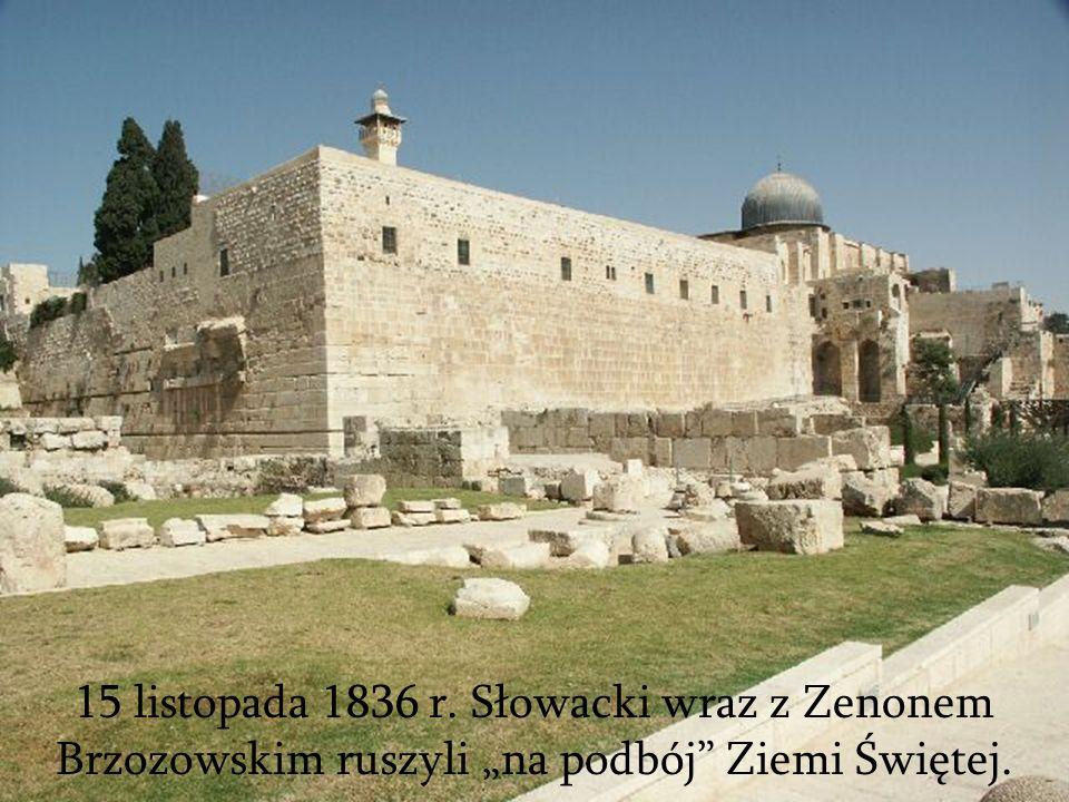15 listopada 1836 r. Słowacki wraz z Zenonem Brzozowskim ruszyli na podbój Ziemi Świętej.
