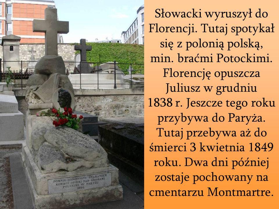 Słowacki wyruszył do Florencji. Tutaj spotykał się z polonią polską, min. braćmi Potockimi. Florencję opuszcza Juliusz w grudniu 1838 r. Jeszcze tego