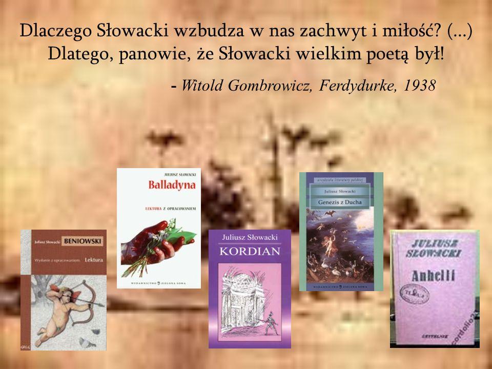 Dlaczego Słowacki wzbudza w nas zachwyt i miłość? (...) Dlatego, panowie, że Słowacki wielkim poetą był! - Witold Gombrowicz, Ferdydurke, 1938