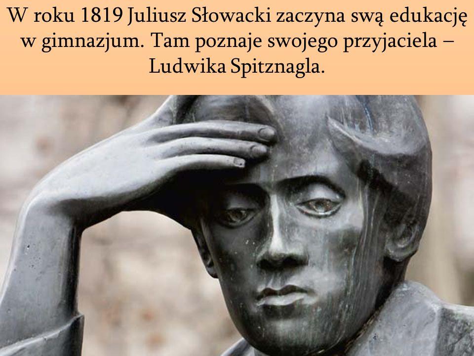 W roku 1819 Juliusz Słowacki zaczyna swą edukację w gimnazjum. Tam poznaje swojego przyjaciela – Ludwika Spitznagla.