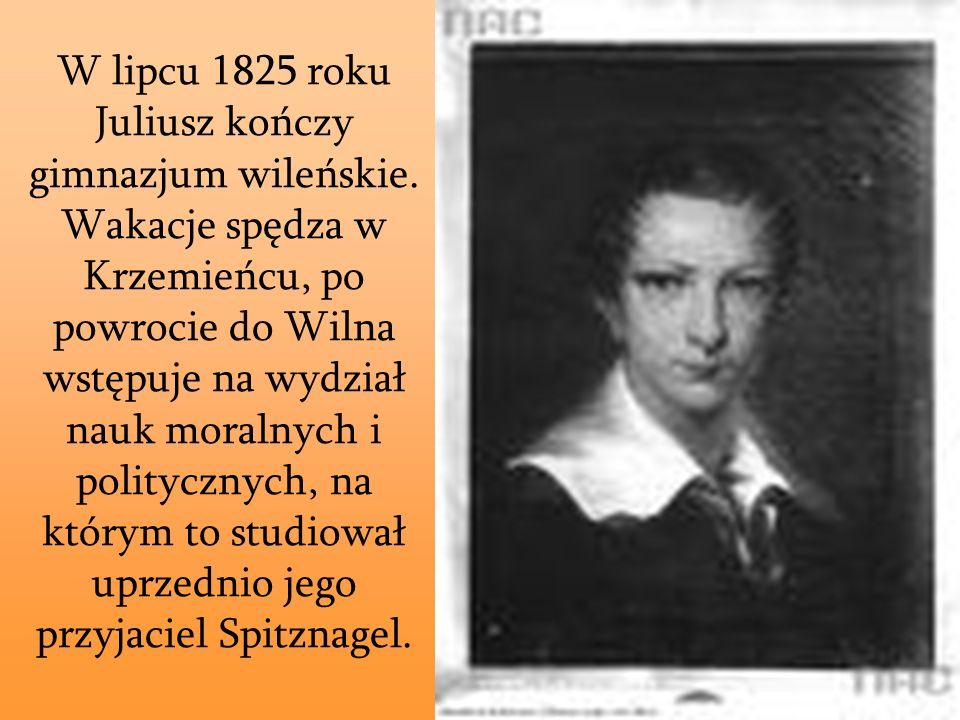 W lipcu 1825 roku Juliusz kończy gimnazjum wileńskie. Wakacje spędza w Krzemieńcu, po powrocie do Wilna wstępuje na wydział nauk moralnych i polityczn