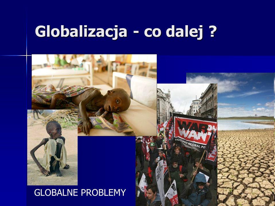 Globalizacja - co dalej ? GLOBALNE PROBLEMY