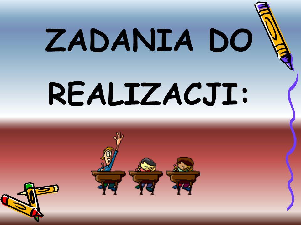 ZADANIA DO REALIZACJI: