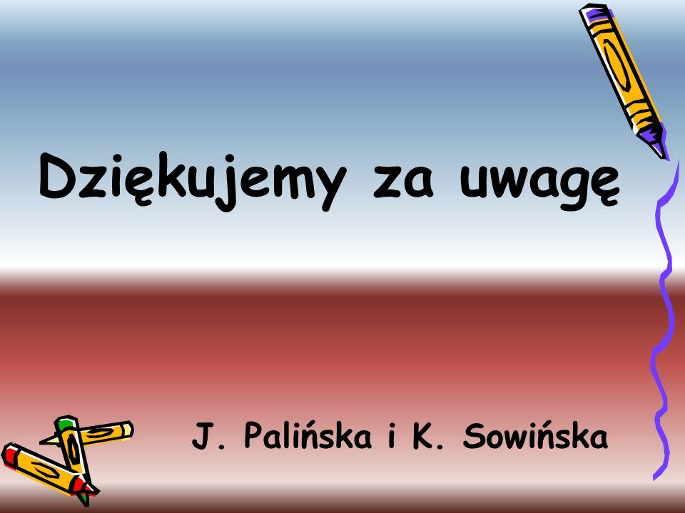 J. Palińska i K. Sowińska Dziękujemy za uwagę