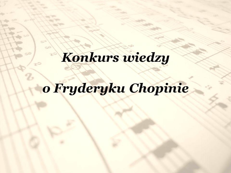 1.Kiedy i gdzie urodził się Fryderyk Chopin ?