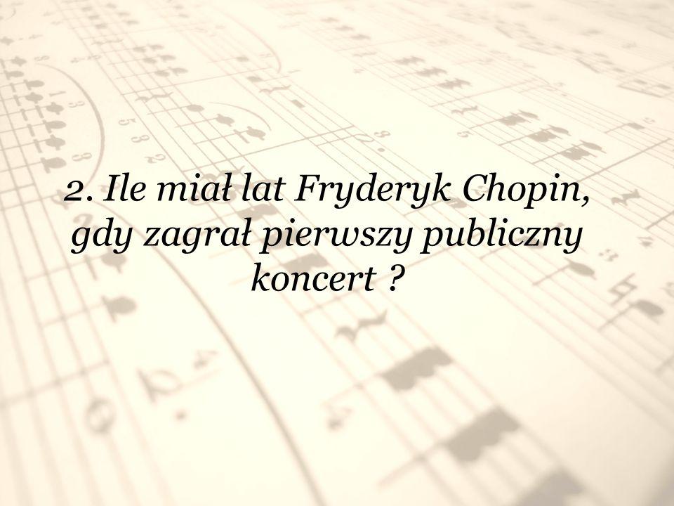 3. Ile lat upłynęło od narodzin Fryderyka Chopina? 200 lat