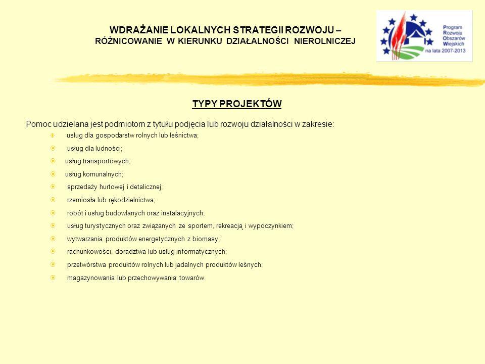 TYPY PROJEKTÓW Pomoc udzielana jest podmiotom z tytułu podjęcia lub rozwoju działalności w zakresie: usług dla gospodarstw rolnych lub leśnictwa; usłu
