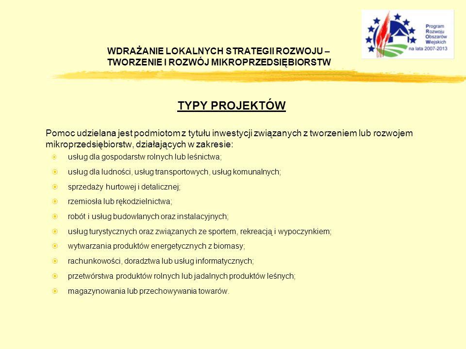 TYPY PROJEKTÓW Pomoc udzielana jest podmiotom z tytułu inwestycji związanych z tworzeniem lub rozwojem mikroprzedsiębiorstw, działających w zakresie: