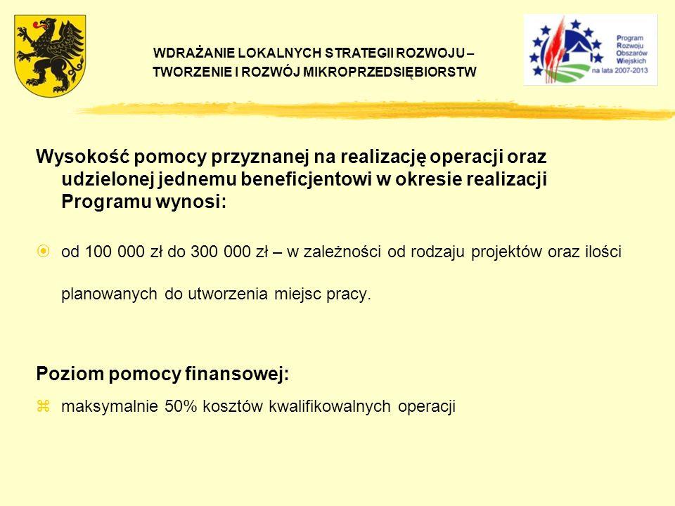 Wysokość pomocy przyznanej na realizację operacji oraz udzielonej jednemu beneficjentowi w okresie realizacji Programu wynosi: od od 100 000 zł do 300 000 zł – w zależności od rodzaju projektów oraz ilości planowanych do utworzenia miejsc pracy.