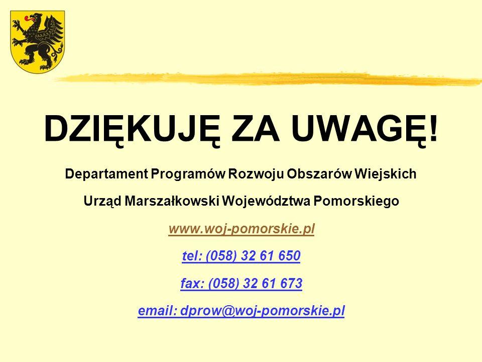 DZIĘKUJĘ ZA UWAGĘ! Departament Programów Rozwoju Obszarów Wiejskich Urząd Marszałkowski Województwa Pomorskiego www.woj-pomorskie.pl tel: (058) 32 61
