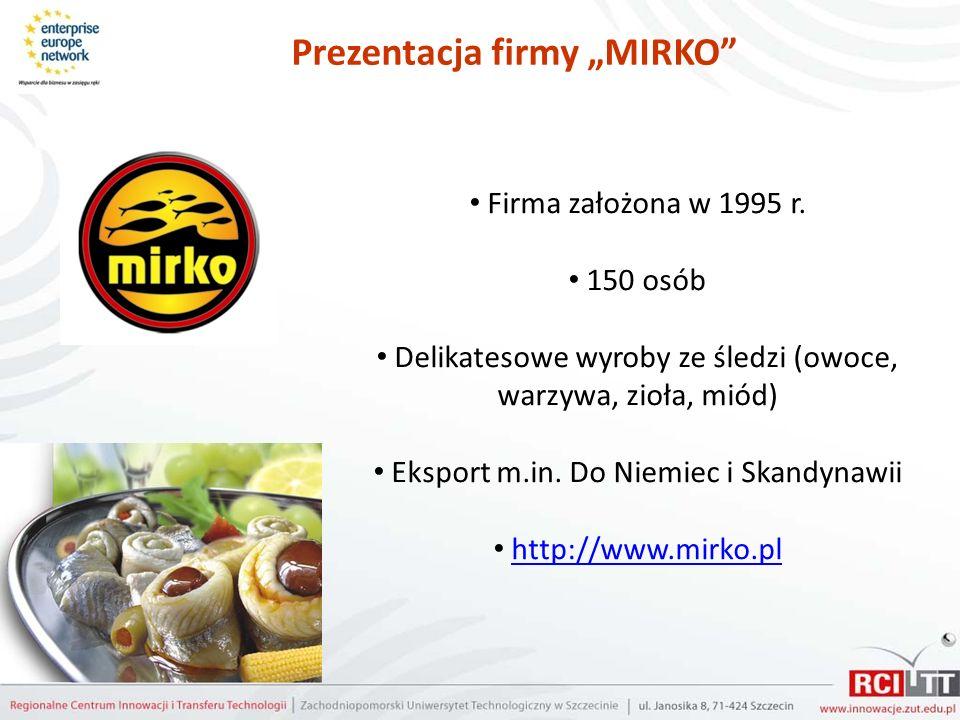 Prezentacja firmy MIRKO Firma założona w 1995 r. 150 osób Delikatesowe wyroby ze śledzi (owoce, warzywa, zioła, miód) Eksport m.in. Do Niemiec i Skand