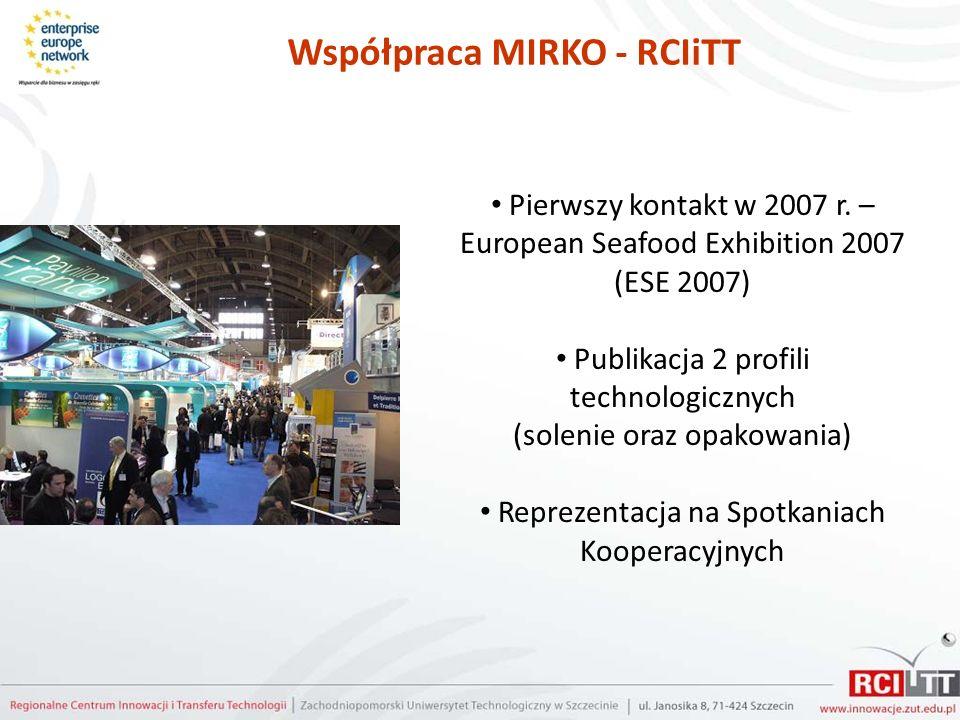 Współpraca MIRKO - RCIiTT Pierwszy kontakt w 2007 r. – European Seafood Exhibition 2007 (ESE 2007) Publikacja 2 profili technologicznych (solenie oraz