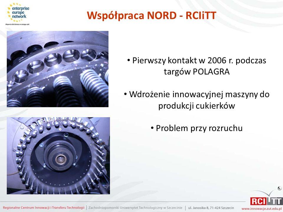 Współpraca NORD - RCIiTT Pierwszy kontakt w 2006 r. podczas targów POLAGRA Wdrożenie innowacyjnej maszyny do produkcji cukierków Problem przy rozruchu