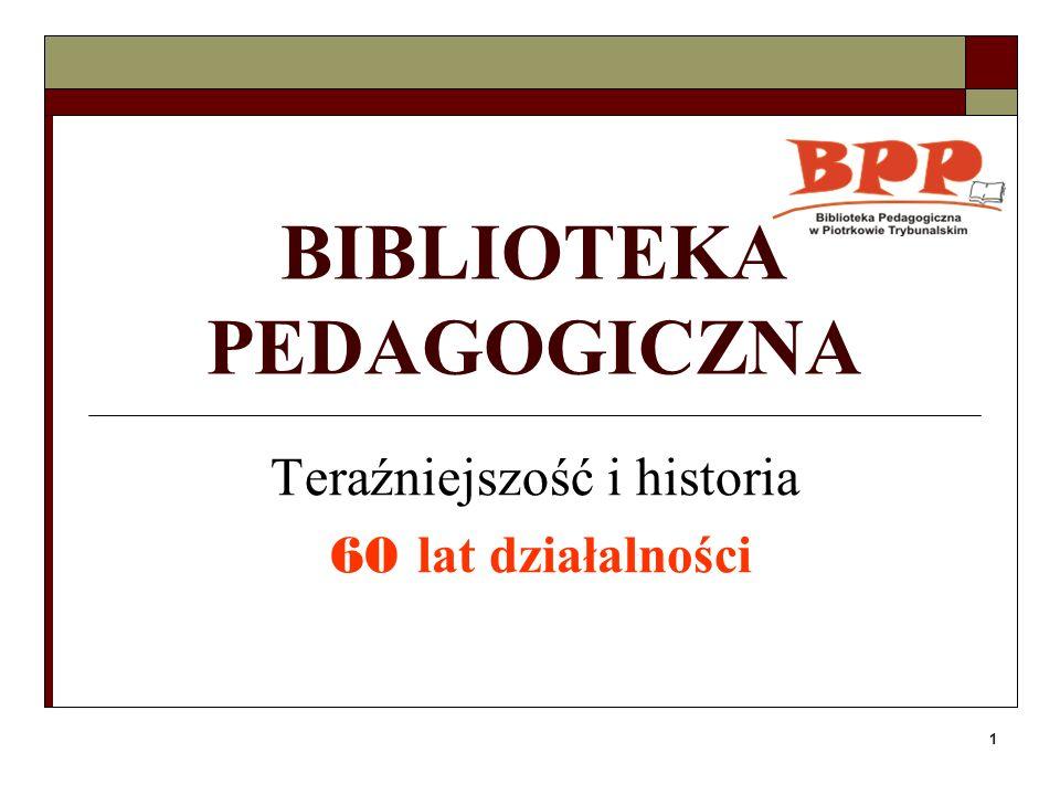1 BIBLIOTEKA PEDAGOGICZNA Teraźniejszość i historia 60 lat działalności