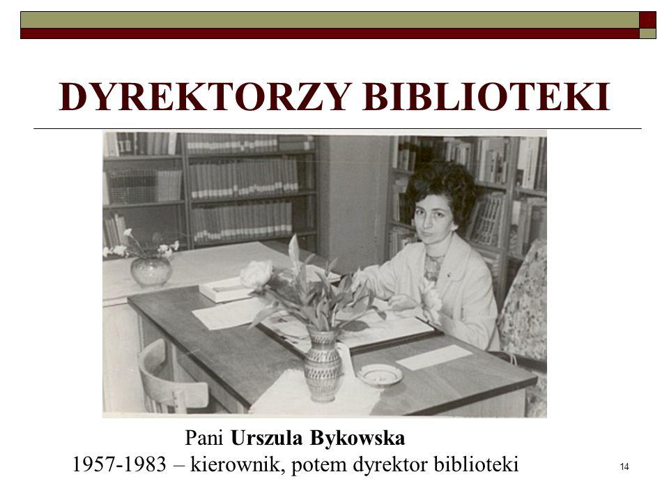 14 DYREKTORZY BIBLIOTEKI Pani Urszula Bykowska 1957-1983 – kierownik, potem dyrektor biblioteki