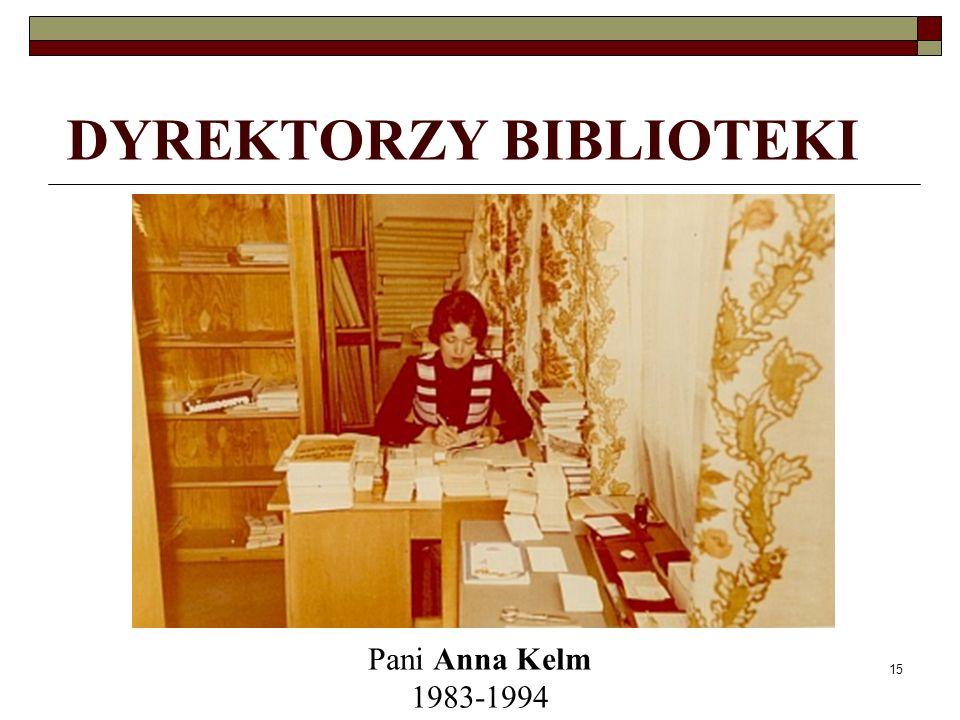 15 DYREKTORZY BIBLIOTEKI Pani Anna Kelm 1983-1994