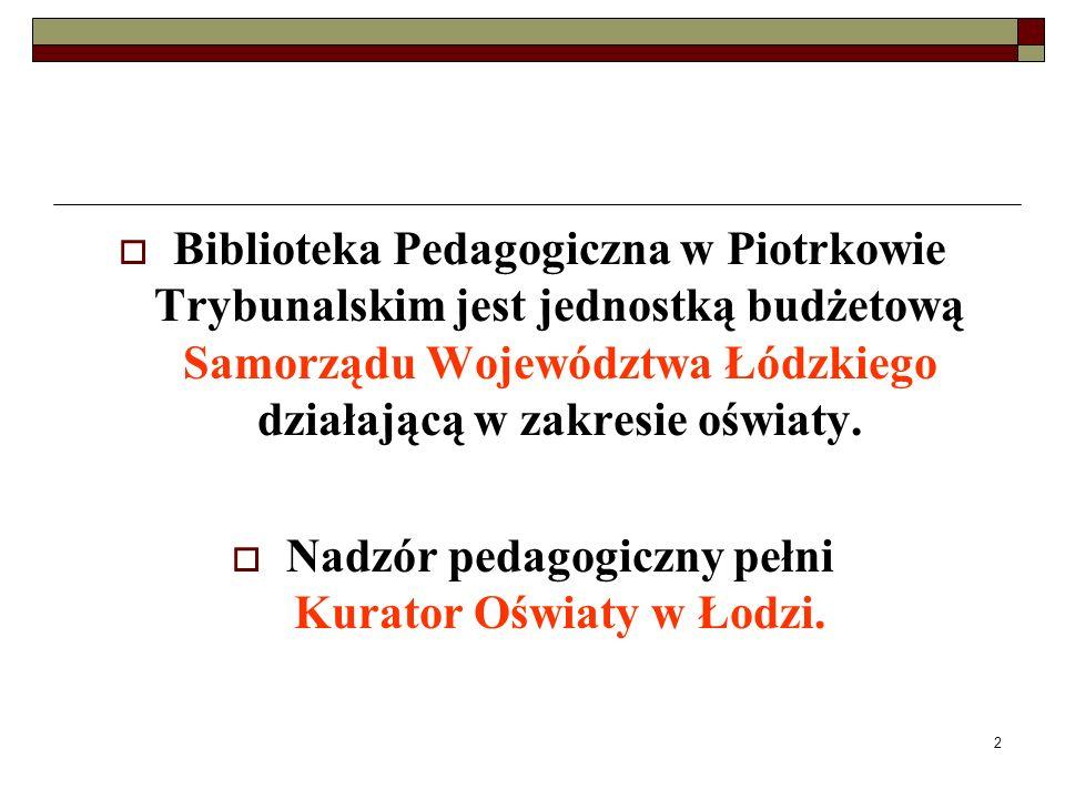 2 Biblioteka Pedagogiczna w Piotrkowie Trybunalskim jest jednostką budżetową Samorządu Województwa Łódzkiego działającą w zakresie oświaty. Nadzór ped
