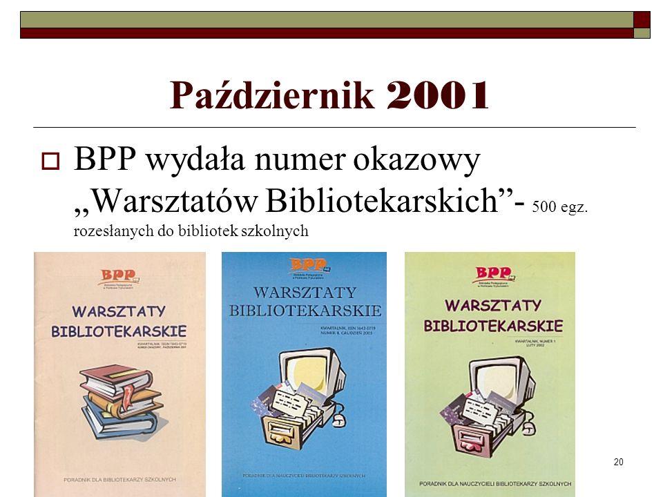 20 Październik 2001 BPP wydała numer okazowy Warsztatów Bibliotekarskich- 500 egz. rozesłanych do bibliotek szkolnych