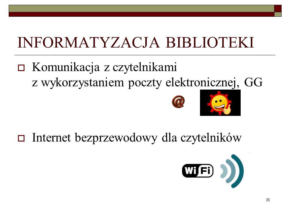 36 INFORMATYZACJA BIBLIOTEKI Komunikacja z czytelnikami z wykorzystaniem poczty elektronicznej, GG Internet bezprzewodowy dla czytelników