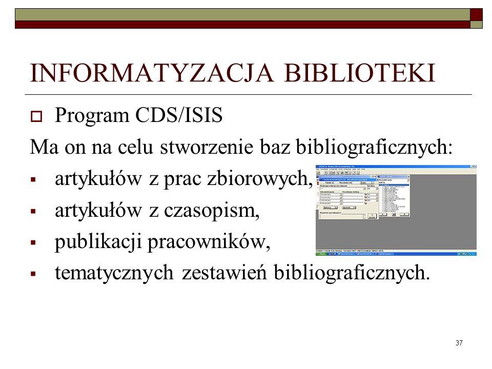 37 INFORMATYZACJA BIBLIOTEKI Program CDS/ISIS Ma on na celu stworzenie baz bibliograficznych: artykułów z prac zbiorowych, artykułów z czasopism, publ