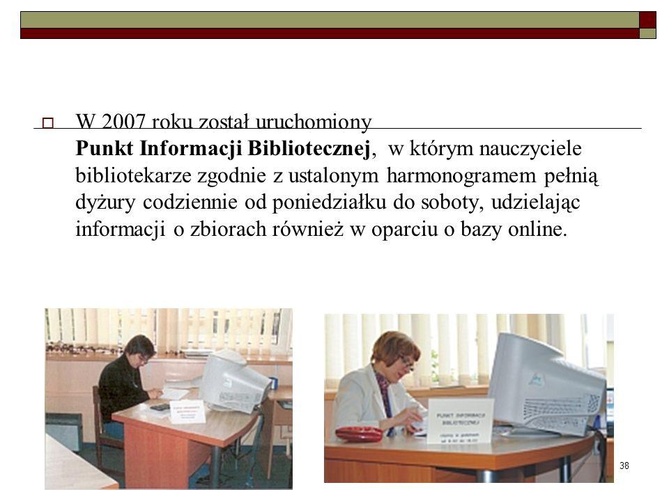 38 W 2007 roku został uruchomiony Punkt Informacji Bibliotecznej, w którym nauczyciele bibliotekarze zgodnie z ustalonym harmonogramem pełnią dyżury c
