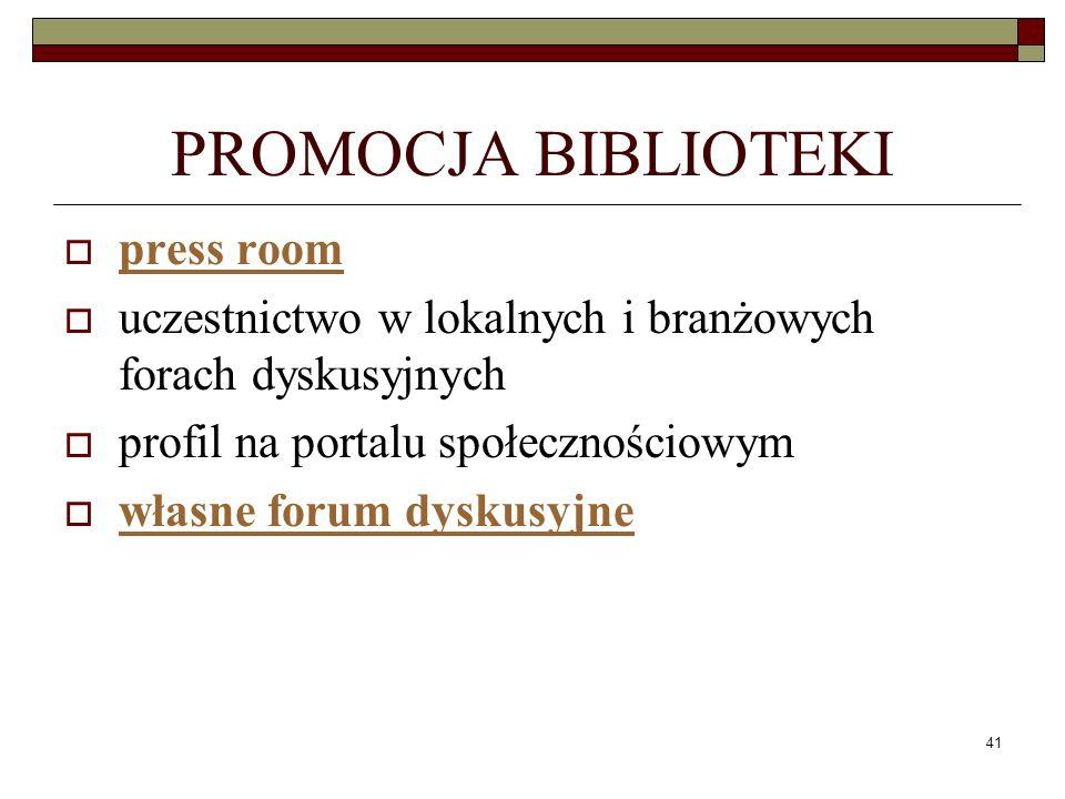 41 PROMOCJA BIBLIOTEKI press room uczestnictwo w lokalnych i branżowych forach dyskusyjnych profil na portalu społecznościowym własne forum dyskusyjne